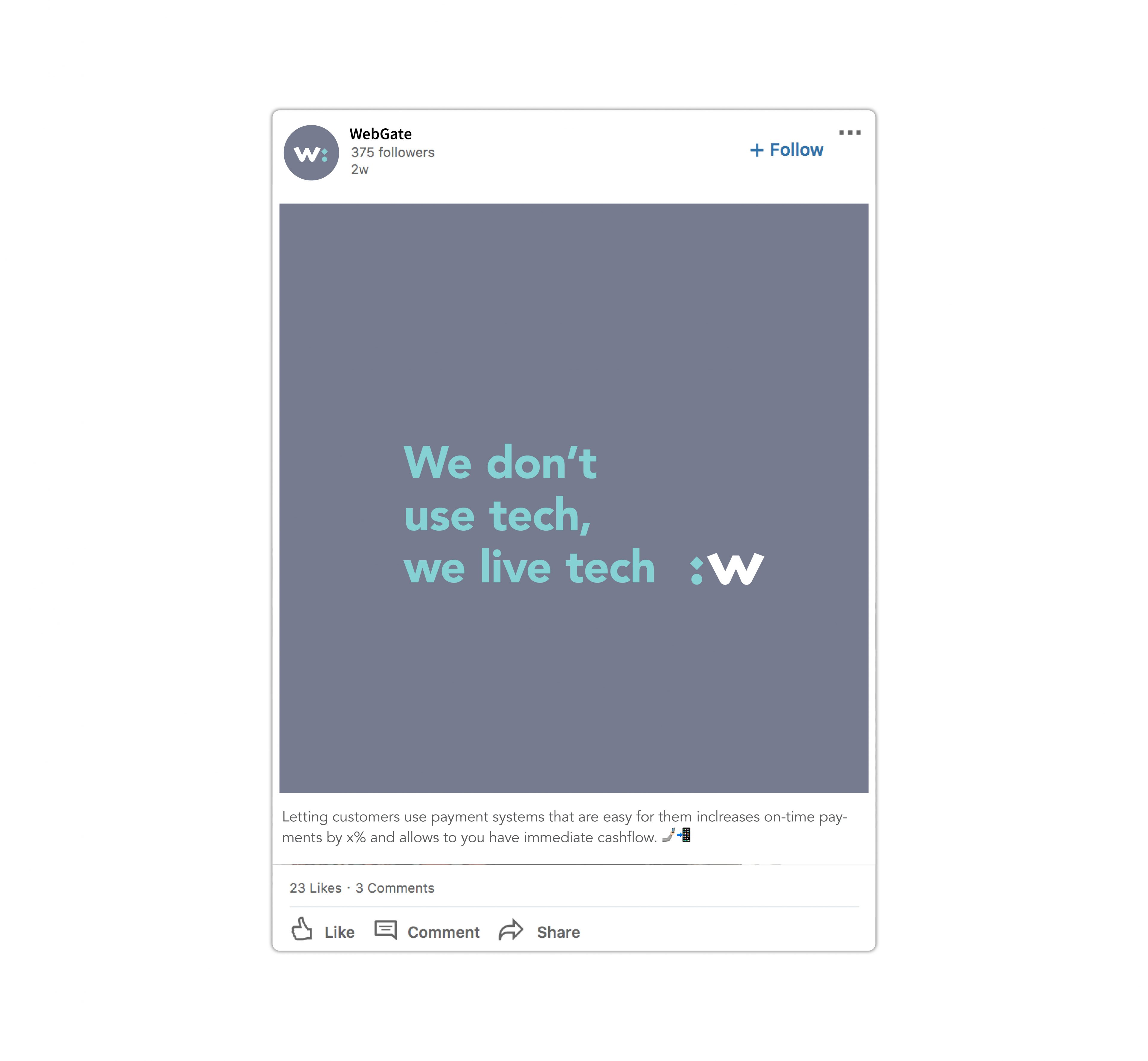 Social media collateral design for Webgate tech brand that reads we don't use tech, we live tech